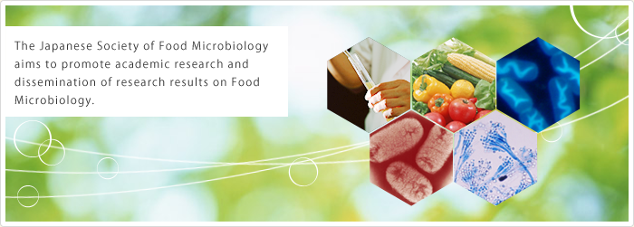 The Japanese Society of Food Microbiology aims to promote academic research and dissemination of research results on Food Microbiology.